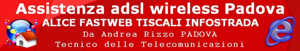 assistenza adsl wireless padova ALICE, INFOSTRADA, FASTWEB, TISCALI, SKY, TIM, POSTE MOBILI